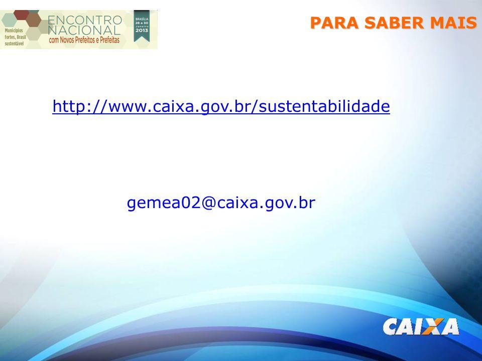 PARA SABER MAIS http://www.caixa.gov.br/sustentabilidade gemea02@caixa.gov.br