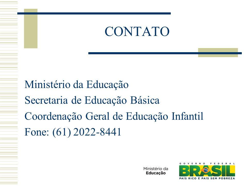 CONTATO Ministério da Educação Secretaria de Educação Básica Coordenação Geral de Educação Infantil Fone: (61) 2022-8441