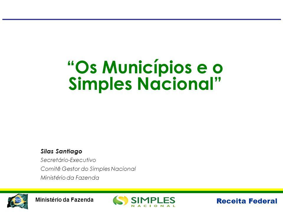 Receita Federal Ministério da Fazenda Os Municípios e o Simples Nacional Silas Santiago Secretário-Executivo Comitê Gestor do Simples Nacional Ministé