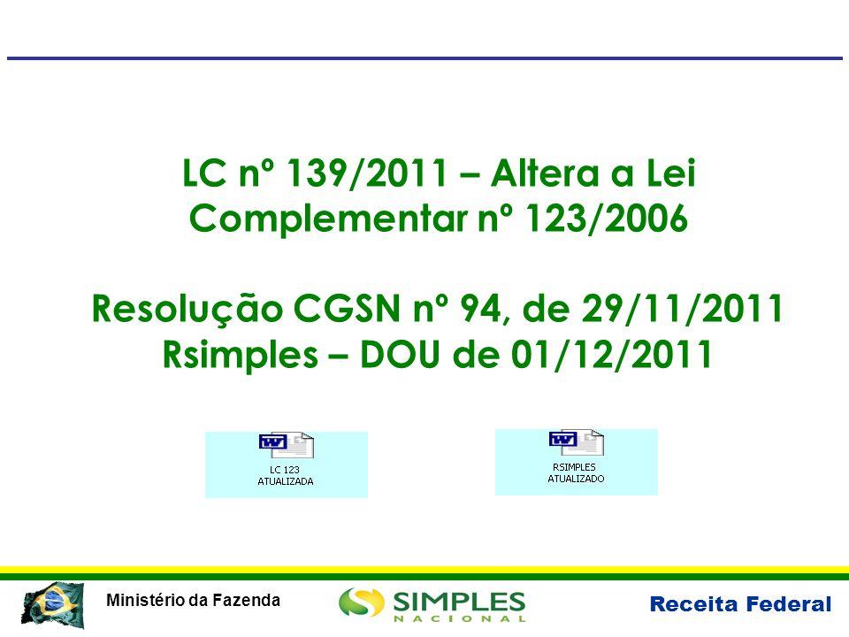 Receita Federal Ministério da Fazenda LC nº 139/2011 – Altera a Lei Complementar nº 123/2006 Resolução CGSN nº 94, de 29/11/2011 Rsimples – DOU de 01/