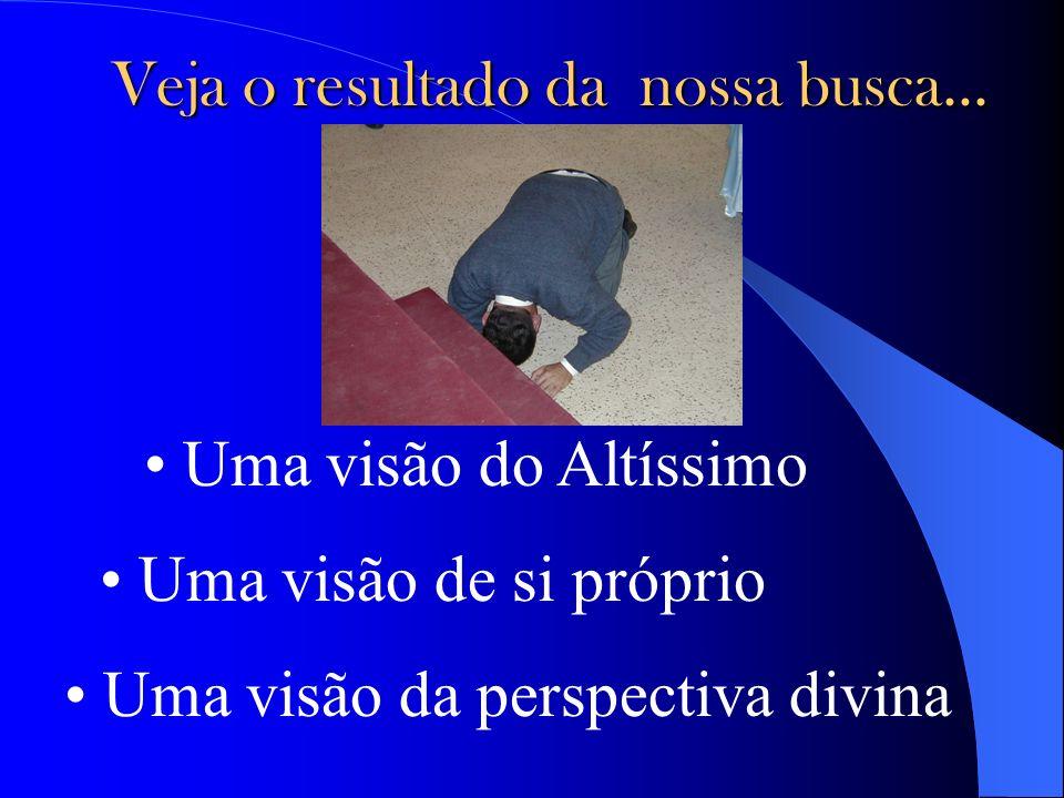 Veja o resultado da nossa busca... Uma visão do Altíssimo Uma visão de si próprio Uma visão da perspectiva divina