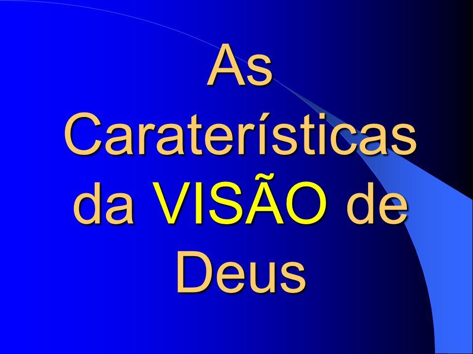 As Caraterísticas da VISÃO VISÃO de Deus