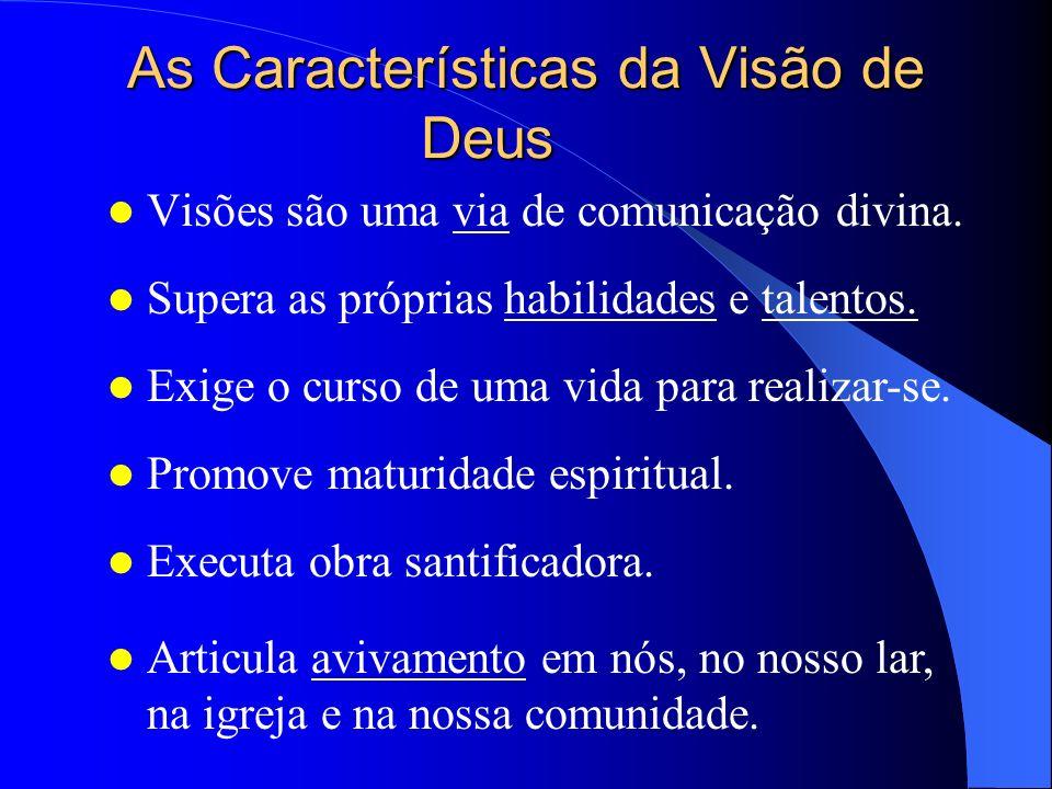 As Características da Visão de Deus Visões são uma via de comunicação divina. Supera as próprias habilidades e talentos. Exige o curso de uma vida par