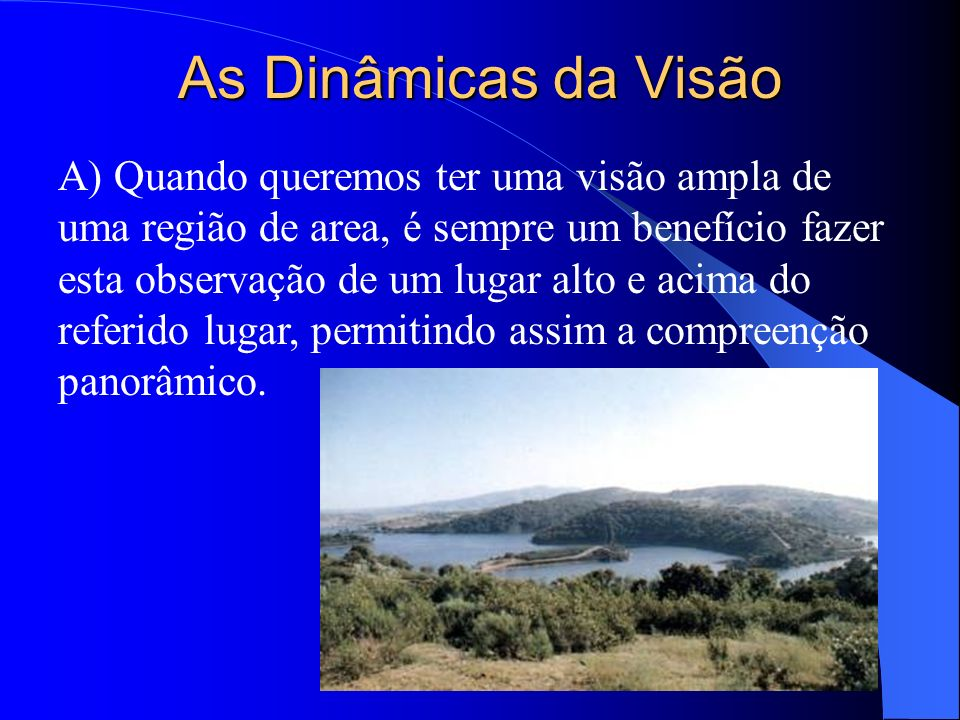 As Dinâmicas da Visão A) Quando queremos ter uma visão ampla de uma região de area, é sempre um benefício fazer esta observação de um lugar alto e aci