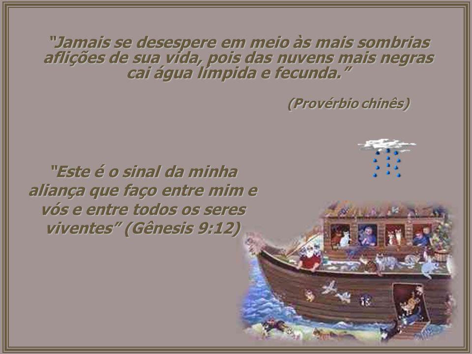 11- Não importa a tempestade, pois quando você está com Deus há sempre um está com Deus há sempre um arco-íris te esperando.