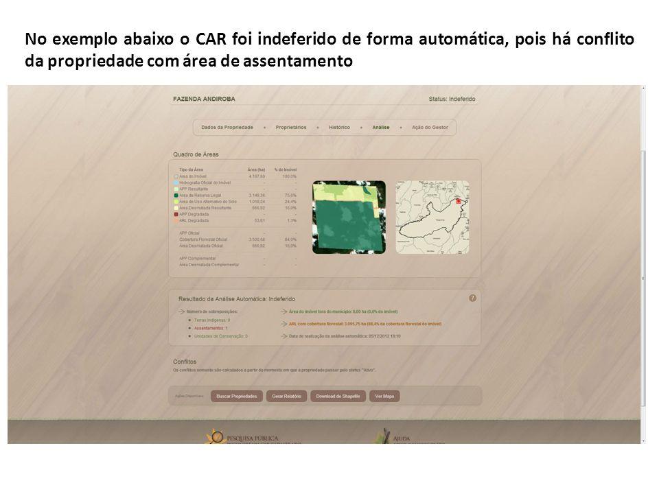 No exemplo abaixo o CAR foi indeferido de forma automática, pois há conflito da propriedade com área de assentamento