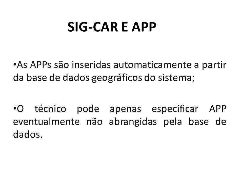 SIG-CAR E APP As APPs são inseridas automaticamente a partir da base de dados geográficos do sistema; O técnico pode apenas especificar APP eventualmente não abrangidas pela base de dados.