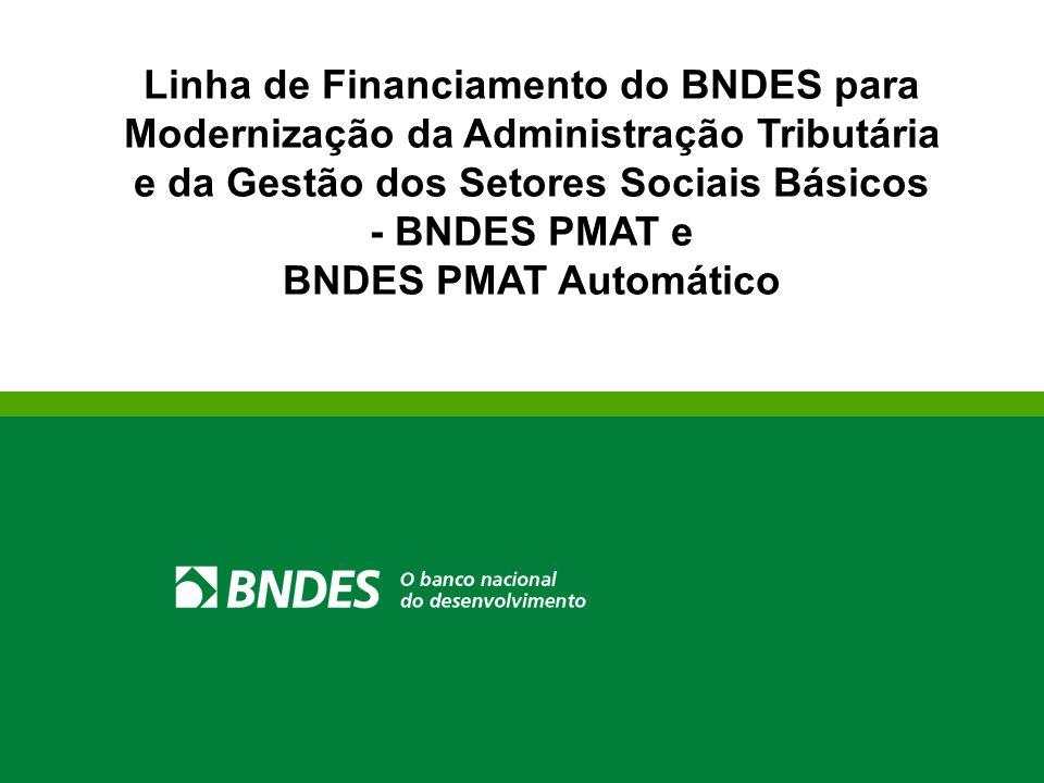 Custo financeiro BNDES Remuneração Básica Remuneração da Instituição Financeira + + Negociada TJLP (Atualmente 5,0% a.a.) 0,9% a.a + + Taxa de Juros Operações com Intermediação de Agente Financeiro (aproximadamente 70 Bancos) Condições Operacionais Garantia: Cotas-parte do Fundo de Participação dos Municípios – FPM e/ou receitas provenientes do ICMS ou ICMS-Exportação.