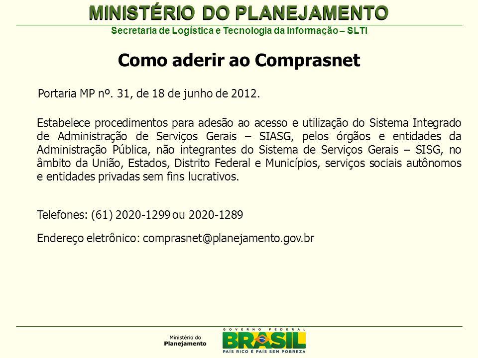 MINISTÉRIO DO PLANEJAMENTO Secretaria de Logística e Tecnologia da Informação – SLTI Como aderir ao Comprasnet Portaria MP nº.