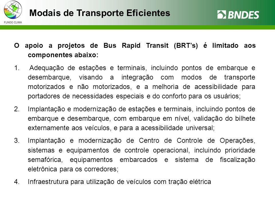 O apoio a projetos de Bus Rapid Transit (BRTs) é limitado aos componentes abaixo: 1.
