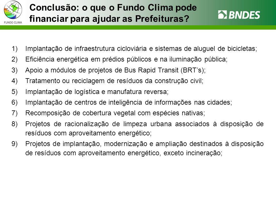 1)Implantação de infraestrutura cicloviária e sistemas de aluguel de bicicletas; 2)Eficiência energética em prédios públicos e na iluminação pública; 3)Apoio a módulos de projetos de Bus Rapid Transit (BRTs); 4)Tratamento ou reciclagem de resíduos da construção civil; 5)Implantação de logística e manufatura reversa; 6)Implantação de centros de inteligência de informações nas cidades; 7)Recomposição de cobertura vegetal com espécies nativas; 8)Projetos de racionalização de limpeza urbana associados à disposição de resíduos com aproveitamento energético; 9)Projetos de implantação, modernização e ampliação destinados à disposição de resíduos com aproveitamento energético, exceto incineração; Conclusão: o que o Fundo Clima pode financiar para ajudar as Prefeituras?