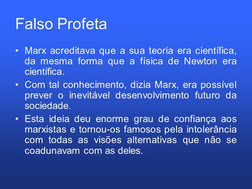 Falso Profeta Marx acreditava que a sua teoria era científica, da mesma forma que a física de Newton era científica. Com tal conhecimento, dizia Marx,