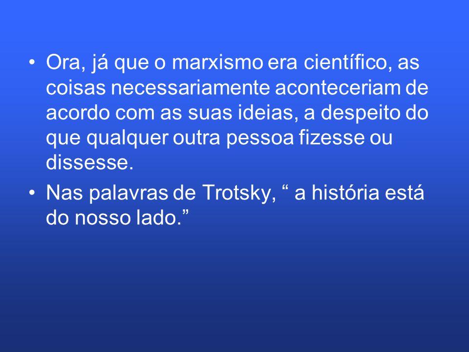 Ora, já que o marxismo era científico, as coisas necessariamente aconteceriam de acordo com as suas ideias, a despeito do que qualquer outra pessoa fi