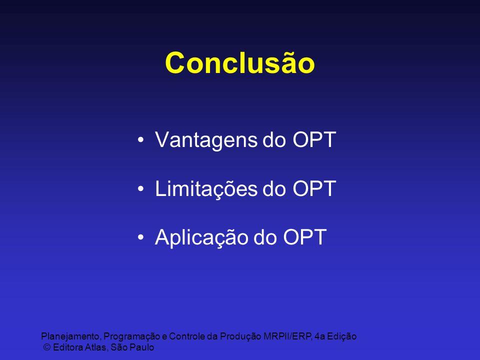 Planejamento, Programação e Controle da Produção MRPII/ERP, 4a Edição © Editora Atlas, São Paulo Conclusão Vantagens do OPT Limitações do OPT Aplicaçã