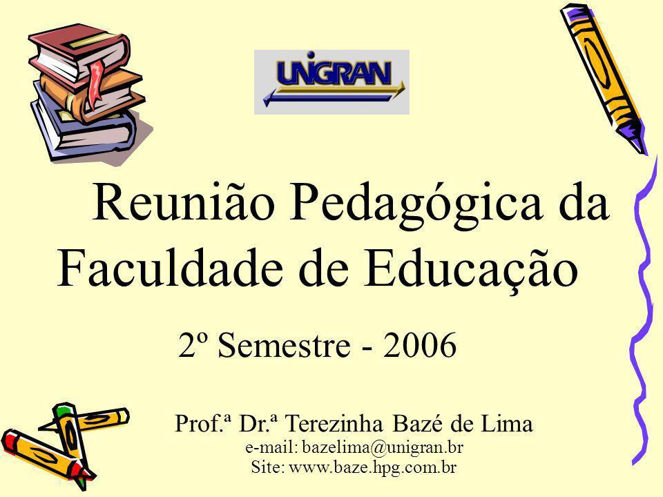 Reunião Pedagógica da Faculdade de Educação 2º Semestre - 2006 Prof.ª Dr.ª Terezinha Bazé de Lima e-mail: bazelima@unigran.br Site: www.baze.hpg.com.b