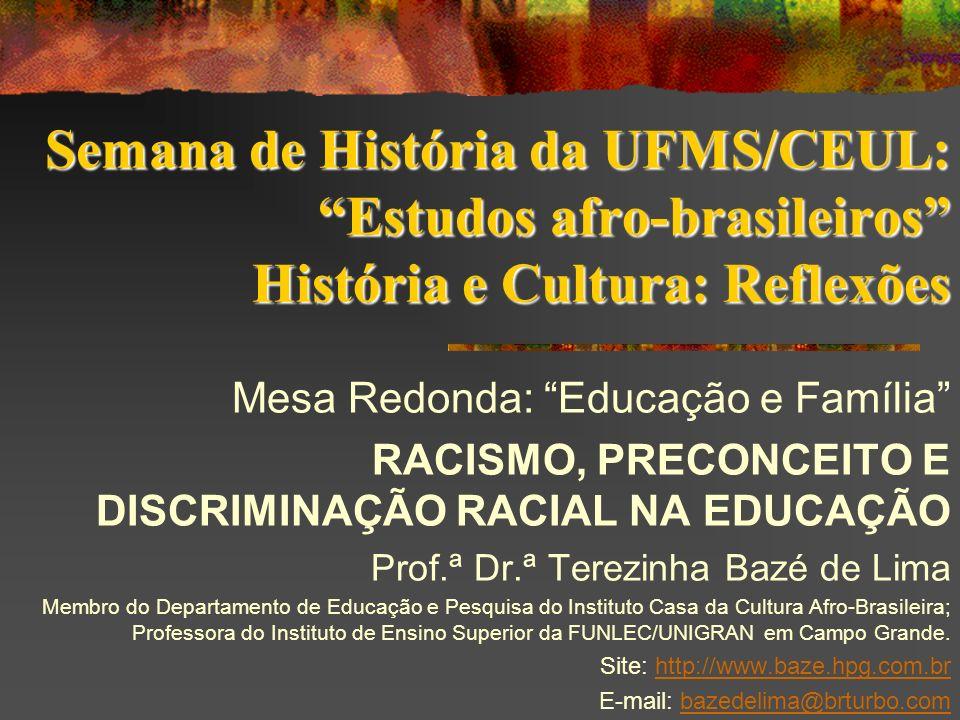 Semana de História da UFMS/CEUL: Estudos afro-brasileiros História e Cultura: Reflexões Mesa Redonda: Educação e Família RACISMO, PRECONCEITO E DISCRI