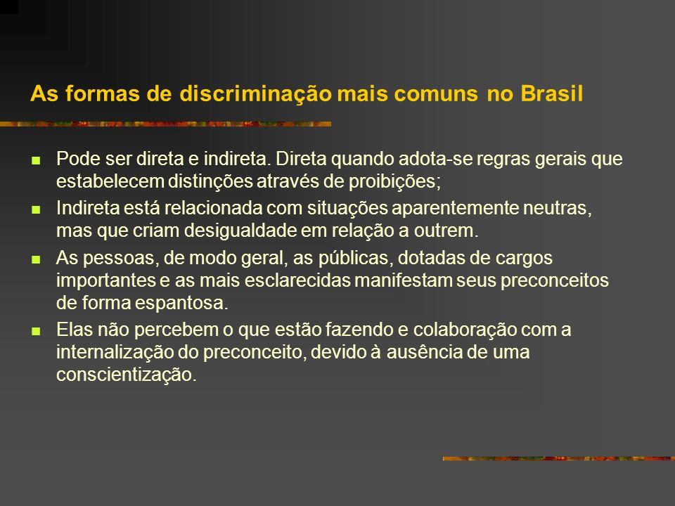 As formas de discriminação mais comuns no Brasil Pode ser direta e indireta. Direta quando adota-se regras gerais que estabelecem distinções através d