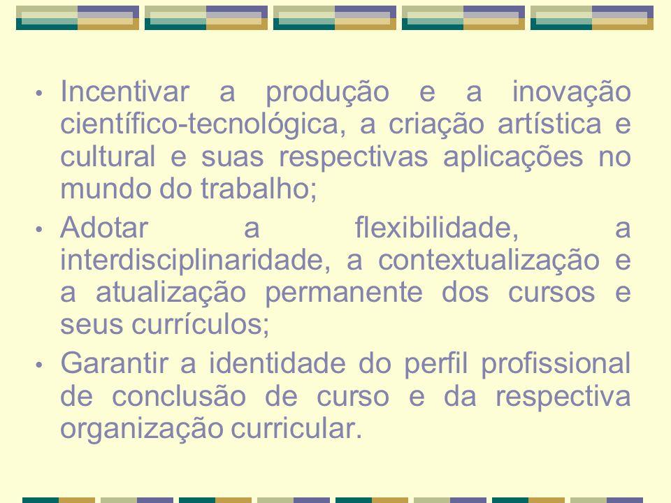 Incentivar a produção e a inovação científico-tecnológica, a criação artística e cultural e suas respectivas aplicações no mundo do trabalho; Adotar a
