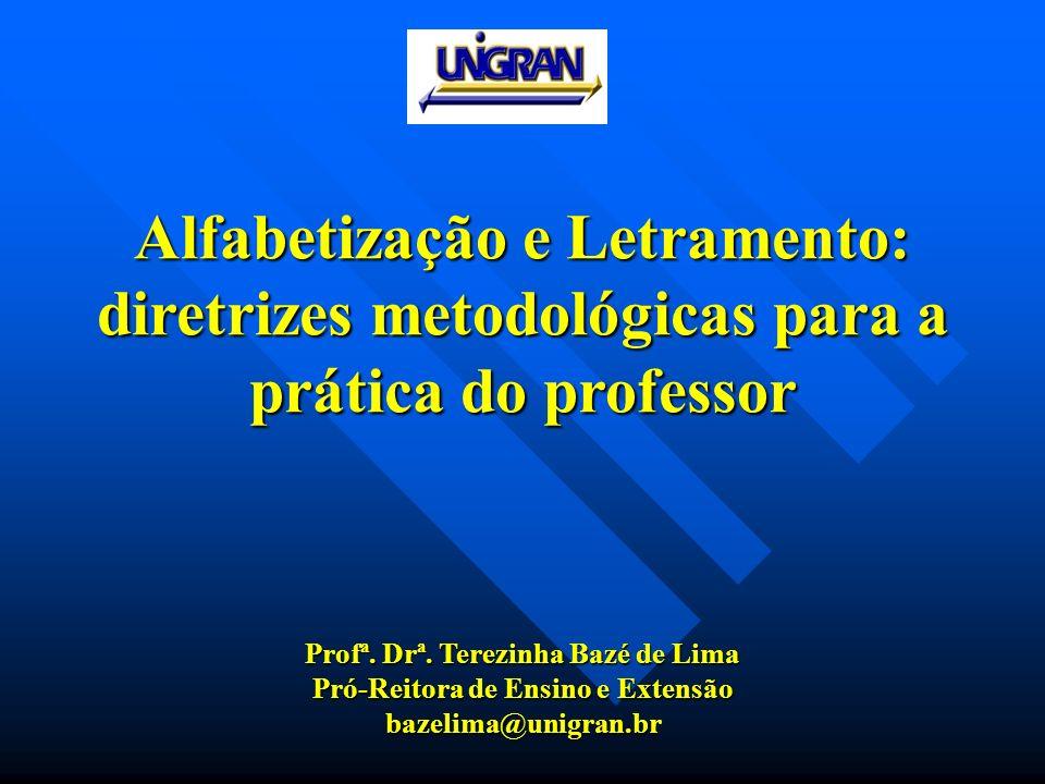 Alfabetização e Letramento: diretrizes metodológicas para a prática do professor Profª. Drª. Terezinha Bazé de Lima Pró-Reitora de Ensino e Extensão b