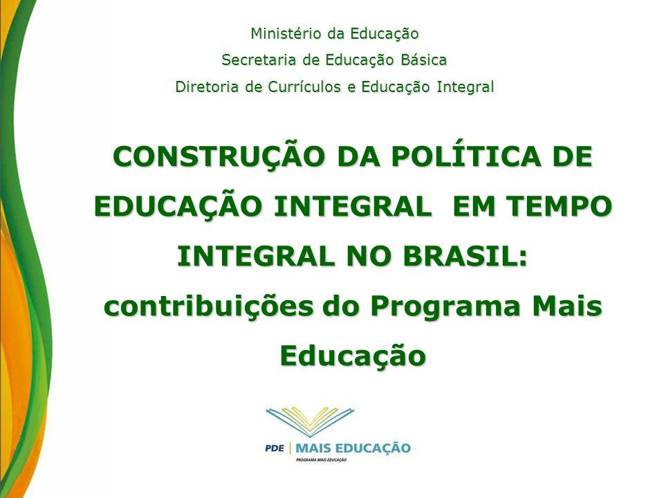 CONSTRUÇÃO DA POLÍTICA DE EDUCAÇÃO INTEGRAL EM TEMPO INTEGRAL NO BRASIL: contribuições do Programa Mais Educação Ministério da Educação Secretaria de