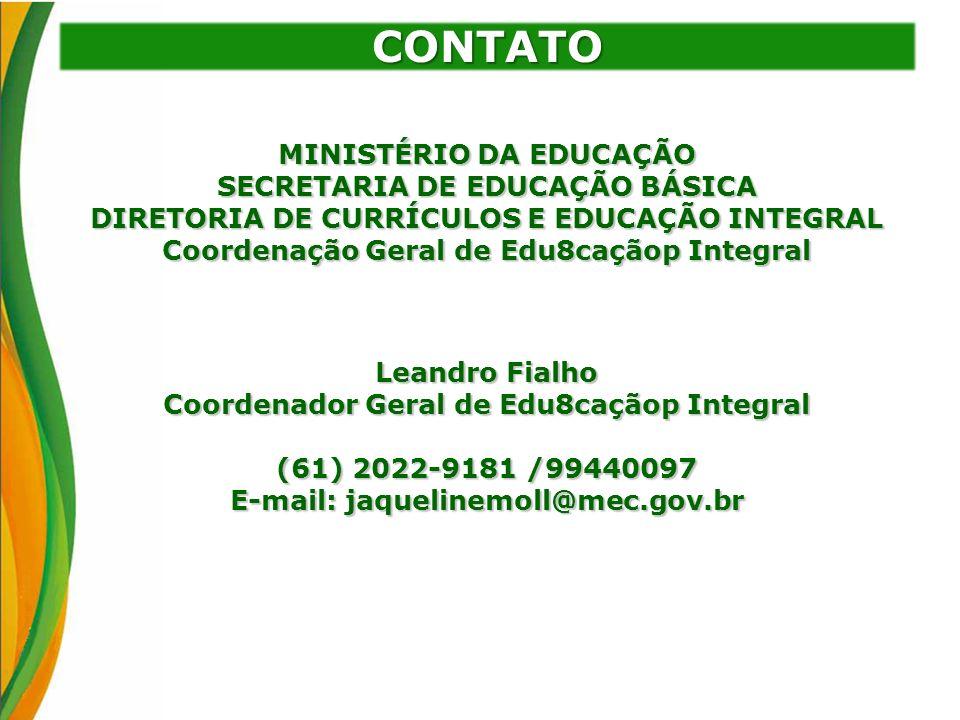 CONTATO MINISTÉRIO DA EDUCAÇÃO SECRETARIA DE EDUCAÇÃO BÁSICA DIRETORIA DE CURRÍCULOS E EDUCAÇÃO INTEGRAL Coordenação Geral de Edu8caçãop Integral Lean