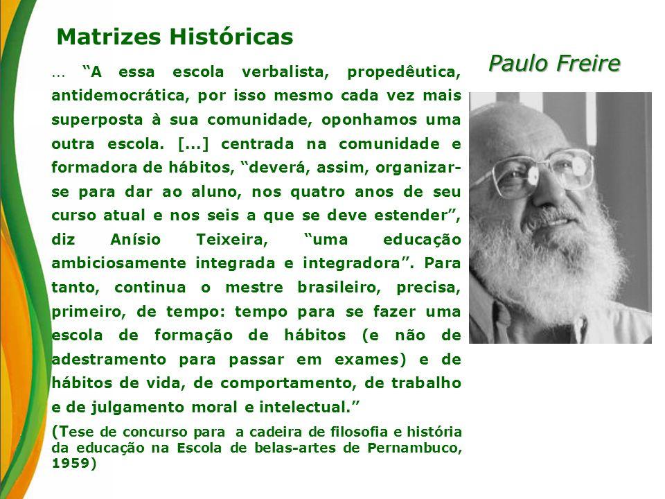 Matrizes Históricas Paulo Freire... A essa escola verbalista, propedêutica, antidemocrática, por isso mesmo cada vez mais superposta à sua comunidade,