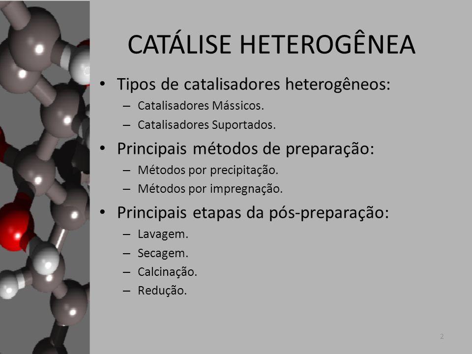 CATÁLISE HETEROGÊNEA Tipos de catalisadores heterogêneos: – Catalisadores Mássicos. – Catalisadores Suportados. Principais métodos de preparação: – Mé