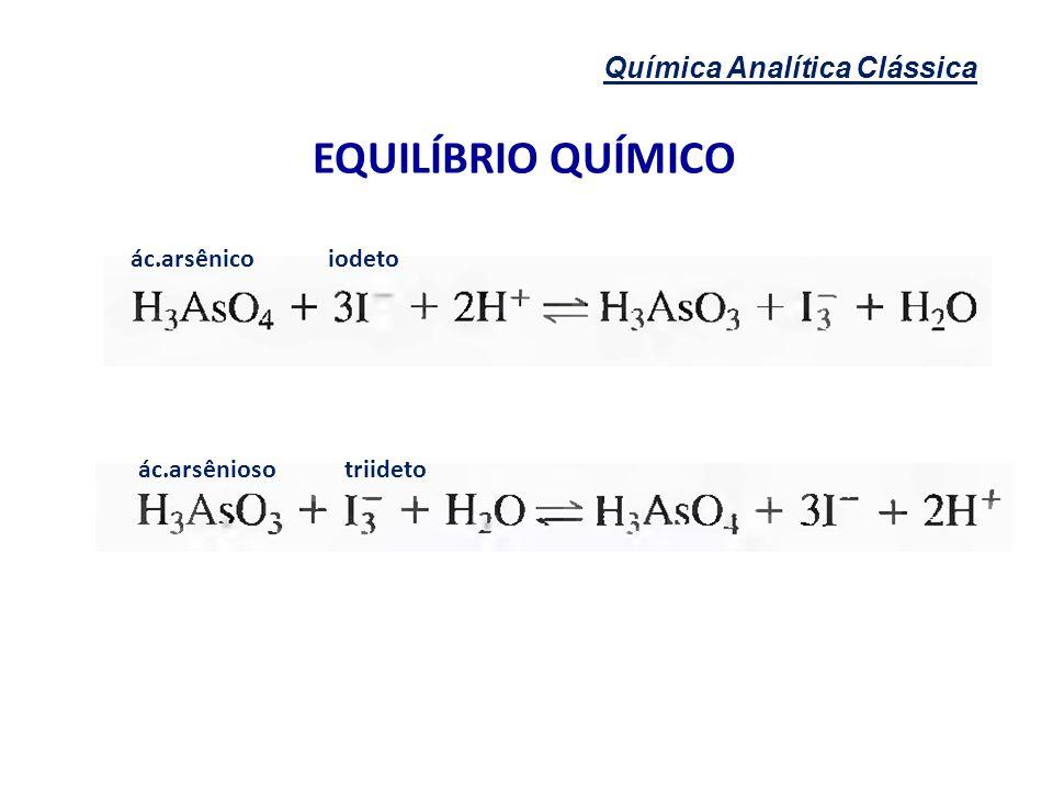 Química Analítica Clássica EQUILÍBRIO QUÍMICO ác.arsênicoiodeto ác.arsêniosotriideto