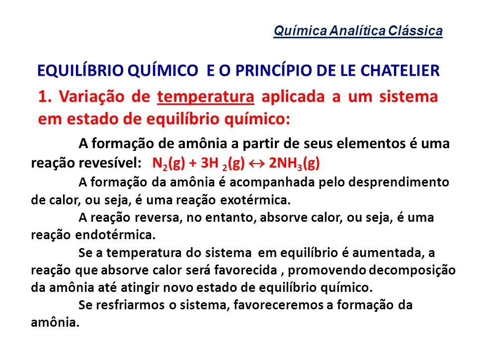 Química Analítica Clássica EQUILÍBRIO QUÍMICO E O PRINCÍPIO DE LE CHATELIER 1. Variação de temperatura aplicada a um sistema em estado de equilíbrio q