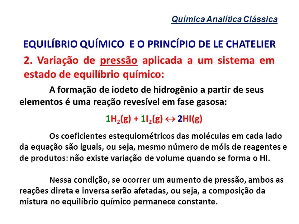 Química Analítica Clássica EQUILÍBRIO QUÍMICO E O PRINCÍPIO DE LE CHATELIER 2. Variação de pressão aplicada a um sistema em estado de equilíbrio quími