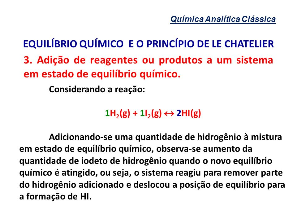 Química Analítica Clássica EQUILÍBRIO QUÍMICO E O PRINCÍPIO DE LE CHATELIER 3. Adição de reagentes ou produtos a um sistema em estado de equilíbrio qu