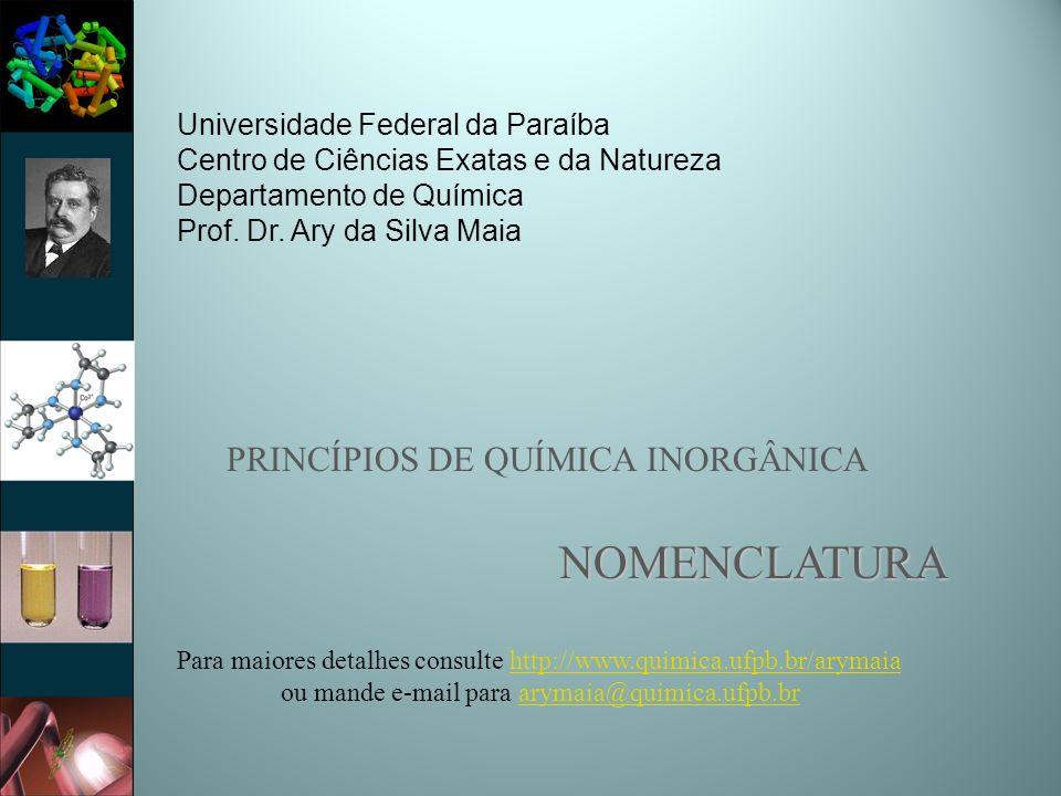 PRINCÍPIOS DE QUÍMICA INORGÂNICANOMENCLATURA Universidade Federal da Paraíba Centro de Ciências Exatas e da Natureza Departamento de Química Prof. Dr.
