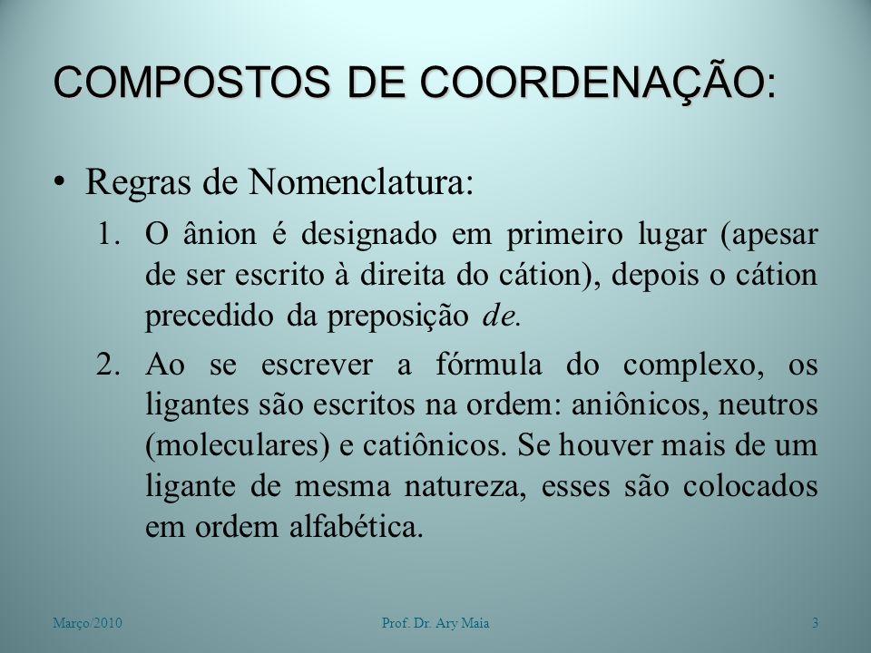 COMPOSTOS DE COORDENAÇÃO: Regras de Nomenclatura: 1.O ânion é designado em primeiro lugar (apesar de ser escrito à direita do cátion), depois o cátion precedido da preposição de.