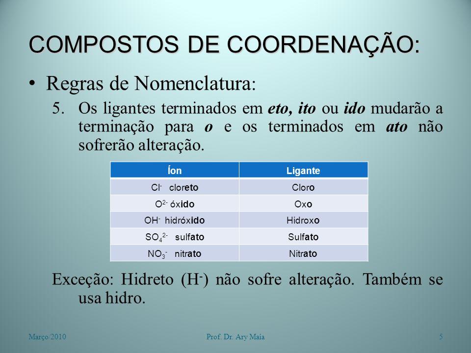 COMPOSTOS DE COORDENAÇÃO: Regras de Nomenclatura : 5.Os ligantes terminados em eto, ito ou ido mudarão a terminação para o e os terminados em ato não sofrerão alteração.