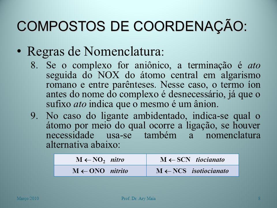 COMPOSTOS DE COORDENAÇÃO: Regras de Nomenclatura : 8.Se o complexo for aniônico, a terminação é ato seguida do NOX do átomo central em algarismo romano e entre parênteses.