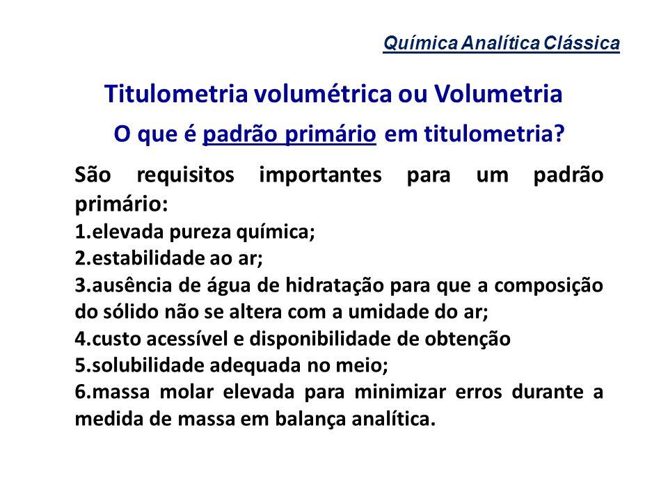 Química Analítica Clássica Titulometria volumétrica ou Volumetria O que é padrão primário em titulometria? São requisitos importantes para um padrão p