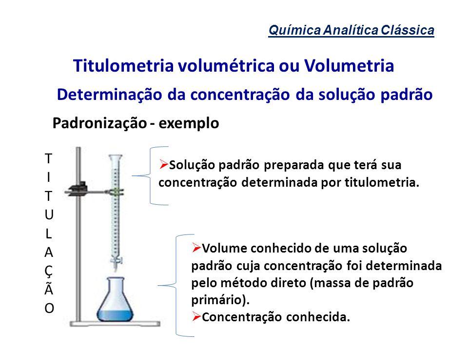 Química Analítica Clássica Titulometria volumétrica ou Volumetria Determinação da concentração da solução padrão Padronização - exemplo Solução padrão