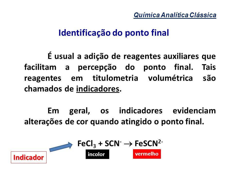 Química Analítica Clássica Identificação do ponto final É usual a adição de reagentes auxiliares que facilitam a percepção do ponto final. Tais reagen