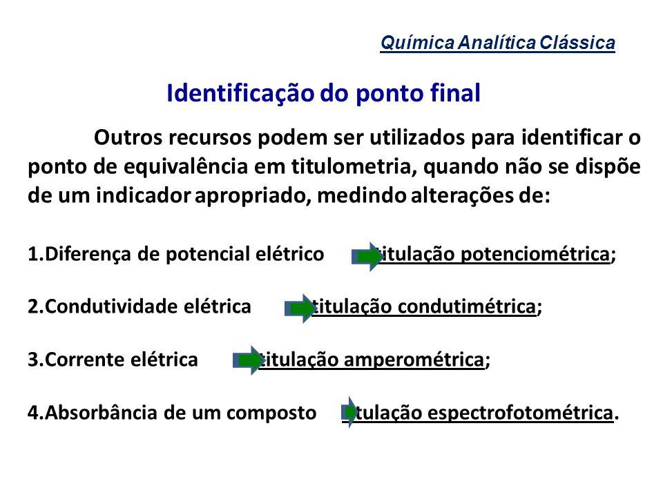 Química Analítica Clássica Identificação do ponto final Outros recursos podem ser utilizados para identificar o ponto de equivalência em titulometria,