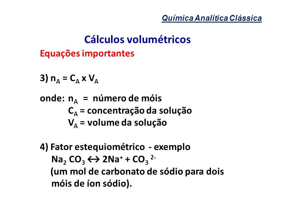 Química Analítica Clássica Cálculos volumétricos Equações importantes 3) n A = C A x V A onde:n A = número de móis C A = concentração da solução V A =