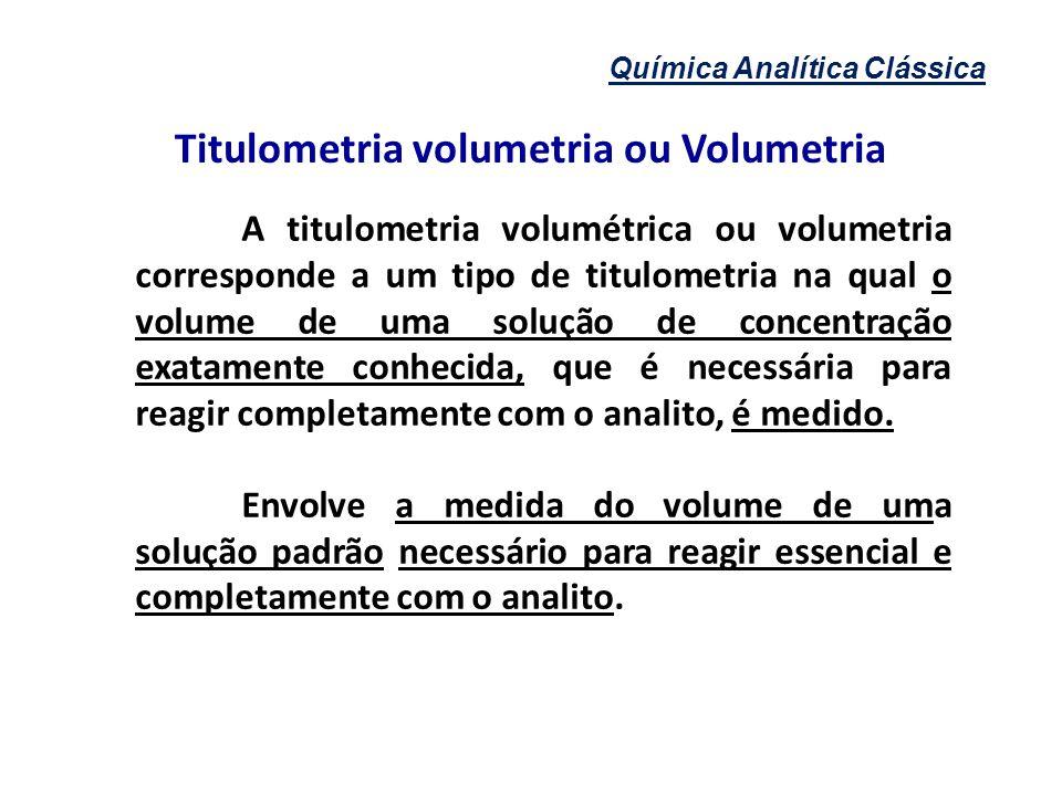 Química Analítica Clássica Titulometria volumetria ou Volumetria A titulometria volumétrica ou volumetria corresponde a um tipo de titulometria na qua