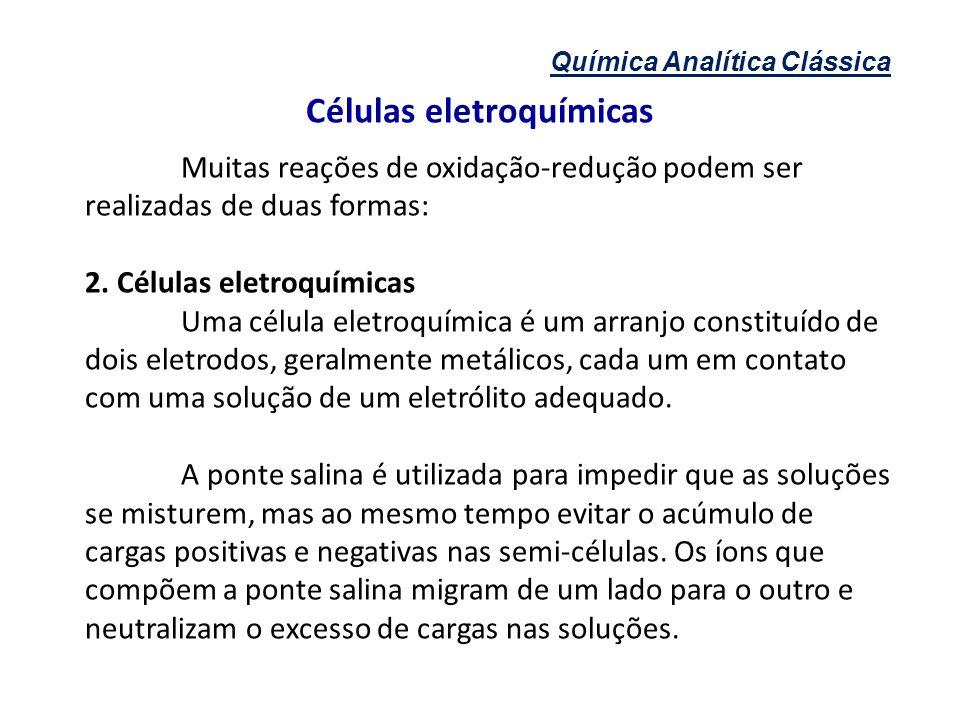 Química Analítica Clássica Células eletroquímicas Muitas reações de oxidação-redução podem ser realizadas de duas formas: 2. Células eletroquímicas Um