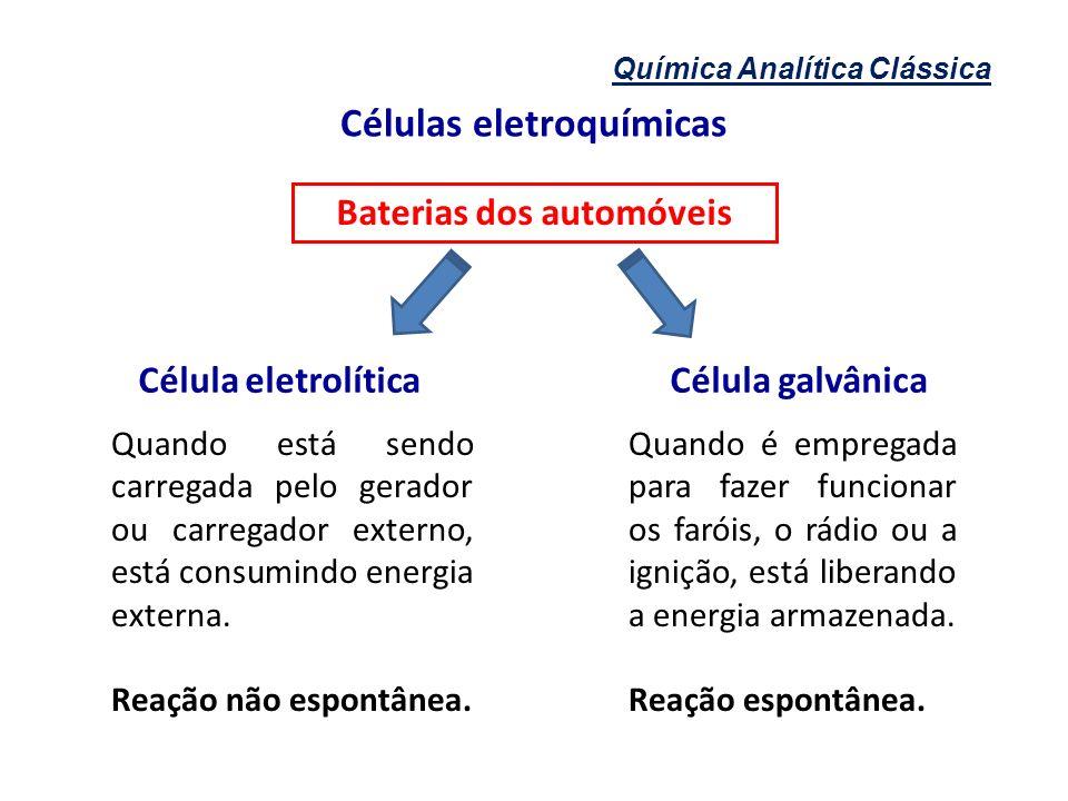 Química Analítica Clássica Células eletroquímicas Baterias dos automóveis Quando está sendo carregada pelo gerador ou carregador externo, está consumi
