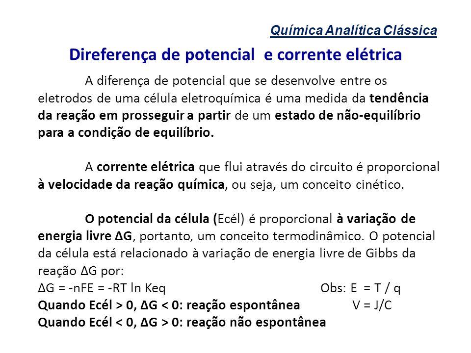 Química Analítica Clássica Direferença de potencial e corrente elétrica A diferença de potencial que se desenvolve entre os eletrodos de uma célula el