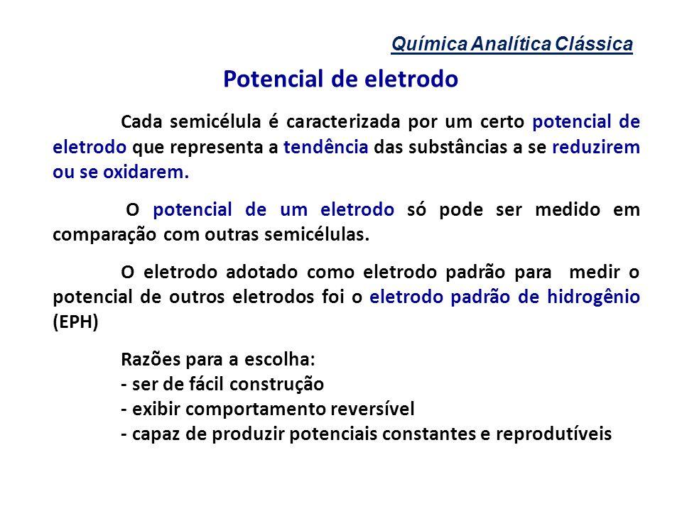Química Analítica Clássica Potencial de eletrodo Cada semicélula é caracterizada por um certo potencial de eletrodo que representa a tendência das sub