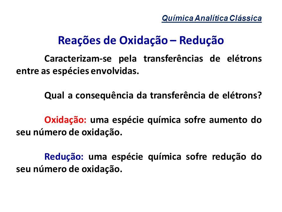 Reações de Oxidação – Redução Caracterizam-se pela transferências de elétrons entre as espécies envolvidas. Qual a consequência da transferência de el