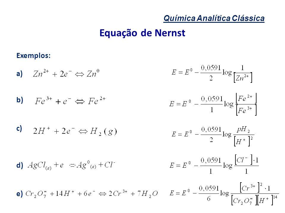 Química Analítica Clássica Equação de Nernst Exemplos: a) b) c) d) e)