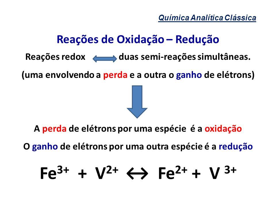 Química Analítica Clássica Reações de Oxidação – Redução Reações redox duas semi-reações simultâneas. (uma envolvendo a perda e a outra o ganho de elé