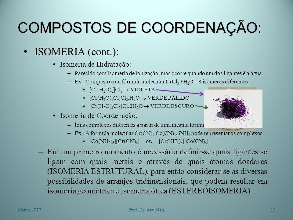 COMPOSTOS DE COORDENAÇÃO: ISOMERIA (cont.): Isomeria de Hidratação: – Parecido com Isomeria de Ionização, mas ocorre quando um dos ligantes é a água.