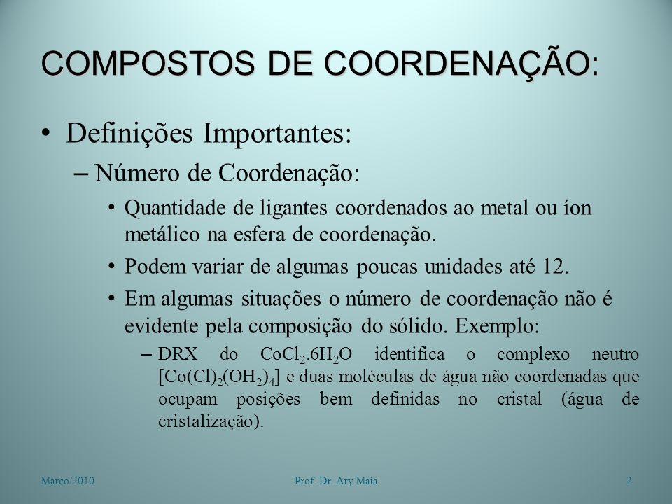 COMPOSTOS DE COORDENAÇÃO: Definições Importantes: – Número de Coordenação: Quantidade de ligantes coordenados ao metal ou íon metálico na esfera de co